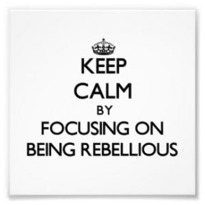 keep_calm_by_focusing_on_being_rebellious_photoenlargement-r65b1edf738b646df83fccd0786e1c3ba_fk99_8byvr_324